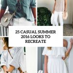 25 casual summer 2016 looks to recreate cover